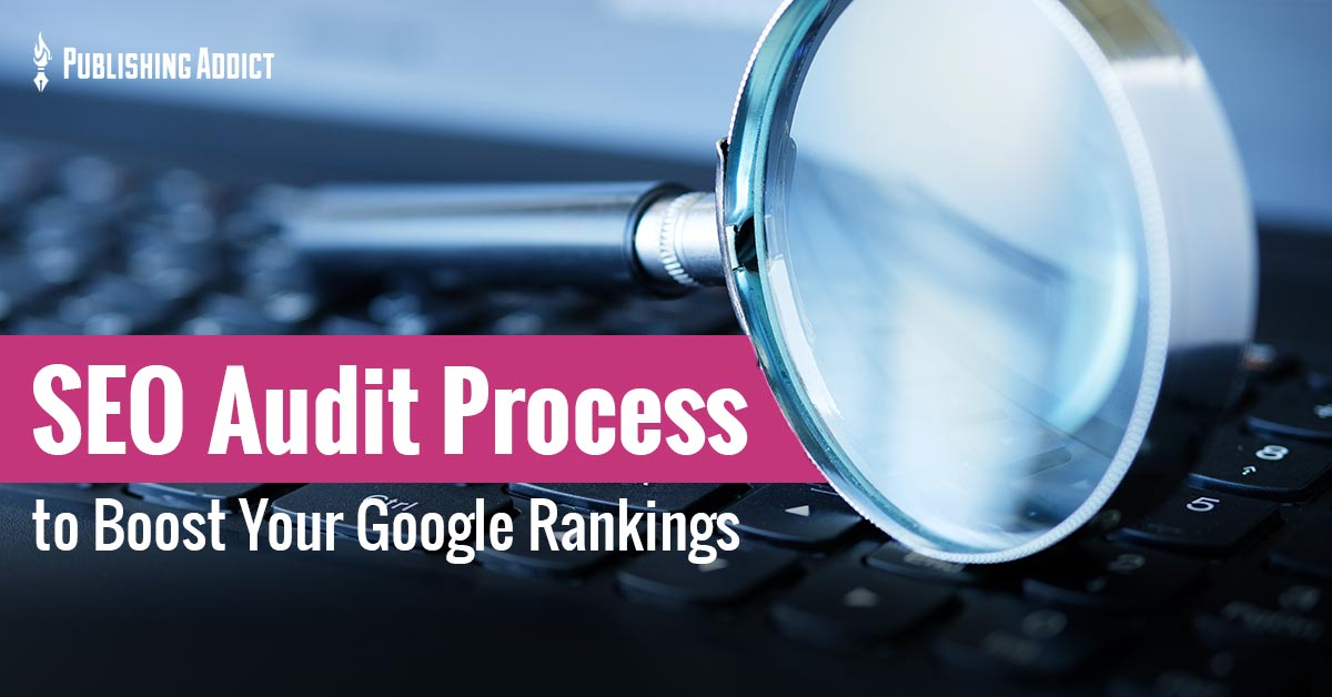 SEO Audit Process to Boost Your Google Rankings