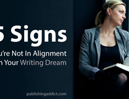 5 Signs You're Not In Alignment With Your Writing Dream